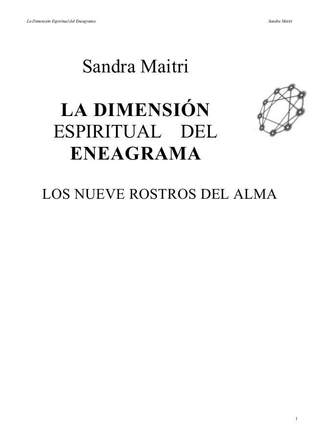 La Dimensión Espiritual del Eneagrama Sandra Maitri Sandra Maitri LA DIMENSIÓN ESPIRITUAL DEL ENEAGRAMA LOS NUEVE ROSTROS ...