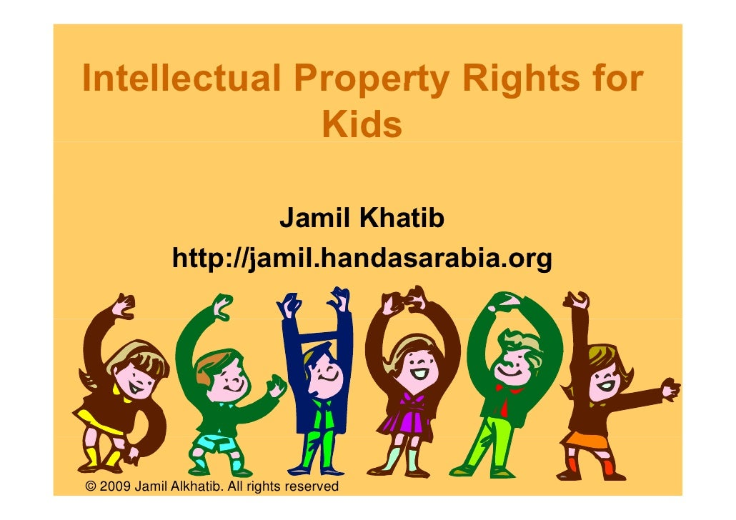 Intellectual Property Rights for               Kids                         Jamil Khatib               http://jamil.handas...
