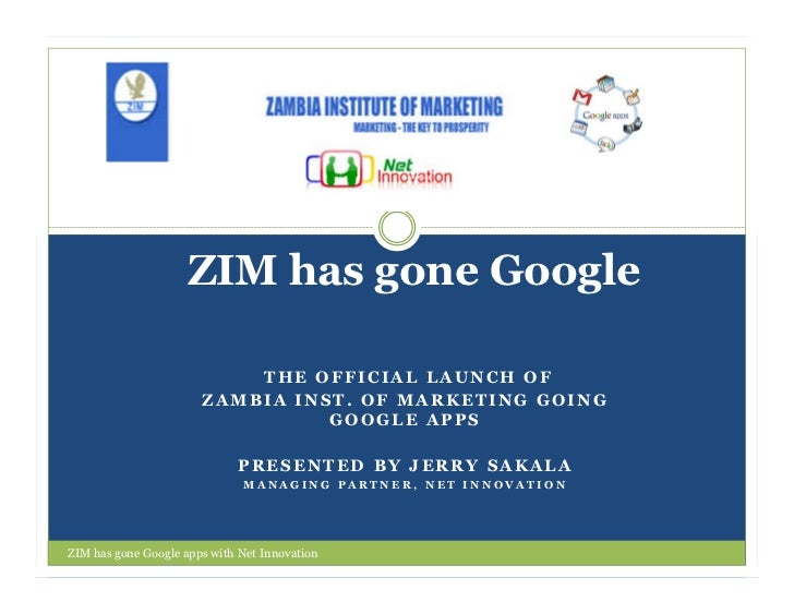 ZIM has gone Google                           THE OFFICIAL LAUNCH OF                       ZAMBIA INST. OF MARKETING GOING...