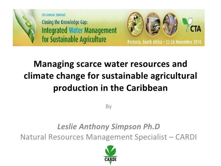 Managing scarce water resources and climate change for sustainable agricultural production in the Caribbean By Leslie Anth...