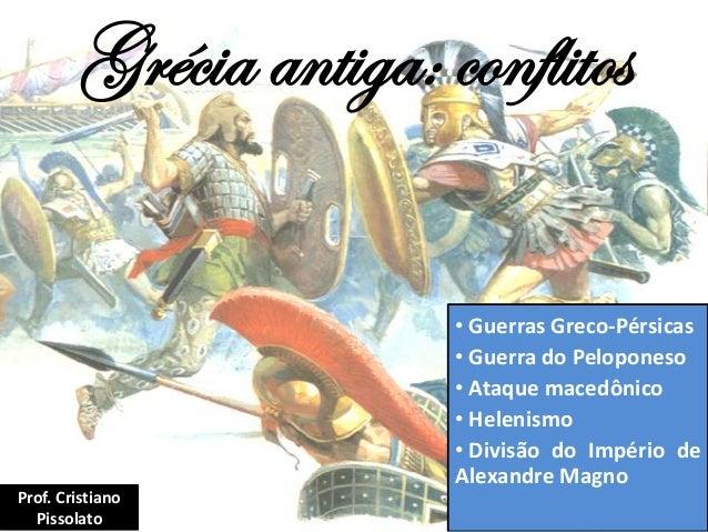 Grécia antiga: conflitos • Guerras Greco-Pérsicas • Guerra do Peloponeso • Ataque macedônico • Helenismo • Divisão do Impé...