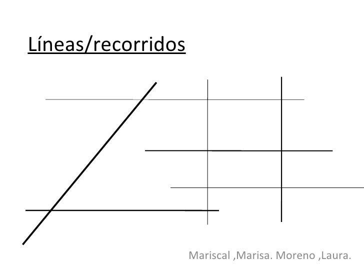 Líneas/recorridos Mariscal ,Marisa. Moreno ,Laura.