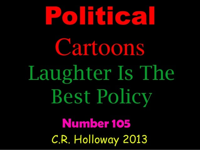 Political Cartoons Laughter Is The Best Policy Number 105 C.R. Holloway 2013