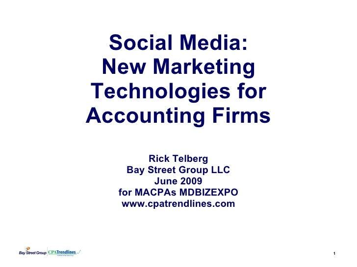 Social Media: New Marketing Technologies for Accounting Firms Rick Telberg Bay Street Group LLC June 2009 for MACPAs MDBIZ...