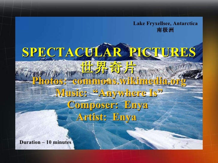 """SPECTACULAR  PICTURES 世界奇片 Photos:  commons.wikimedia.org Music:  """"Anywhere Is"""" Composer:  Enya  Artist:  Enya  Lake Fryxe..."""