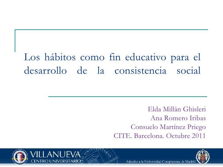 Los hábitos como fin educativo para el desarrollo de la consistencia social Elda Millán Ghisleri Ana Romero Iribas Consuel...