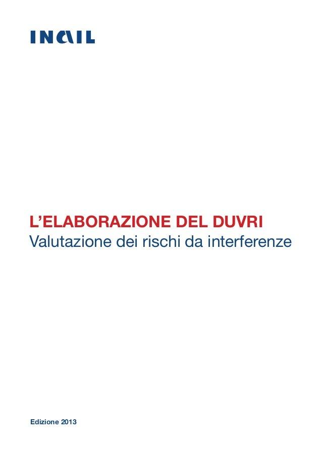 L'ELABORAZIONE DEL DUVRI Valutazione dei rischi da interferenze Edizione 2013