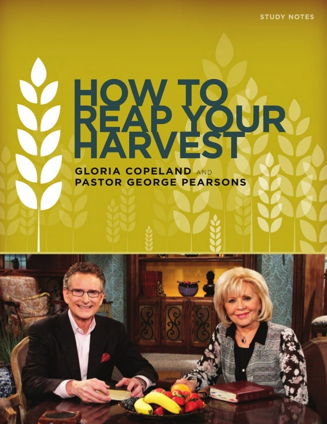 STUDY NOTES HOW TO REAPYOUR HARVESTGLORIA COPELAND AND PASTOR GEORGE PEARSONS