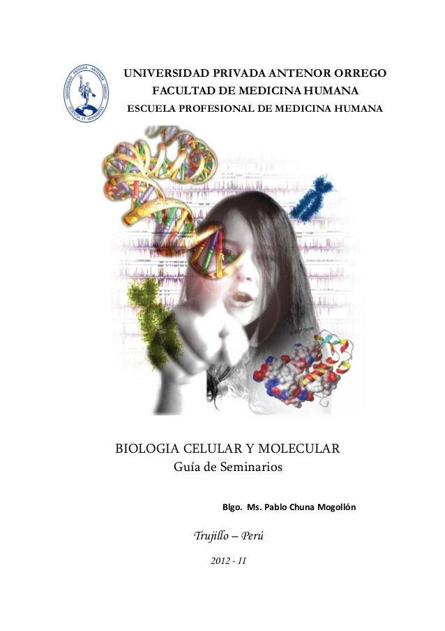 BIOLOGIA CELULAR Y MOLECULAR Guía de Seminarios Blgo. Ms. Pablo Chuna Mogollón Trujillo – Perú 2012 - II UNIVERSIDAD PRIVA...