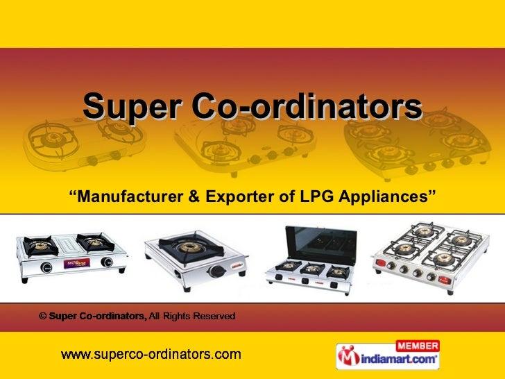 "Super Co-ordinators "" Manufacturer & Exporter of LPG Appliances"""