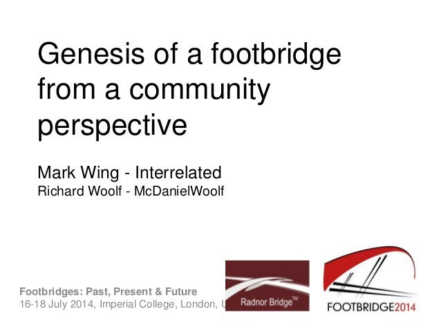 Genesis of a footbridge from a community perspective Mark Wing - Interrelated Richard Woolf - McDanielWoolf Footbridges: P...