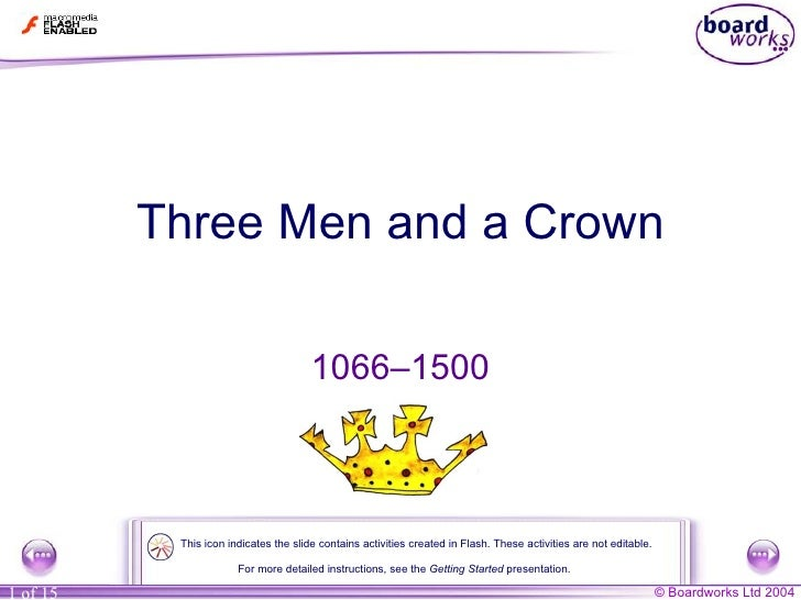 Three Men and a Crown 1066–1500 For more detailed instructions, see the  Getting Star