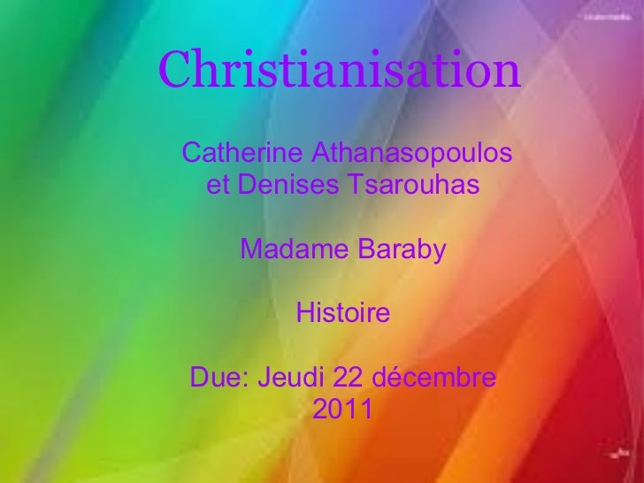 Christianisation   Catherine Athanasopoulos et Denises Tsarouhas Madame Baraby Histoire Due: Jeudi 22 décembre 2011