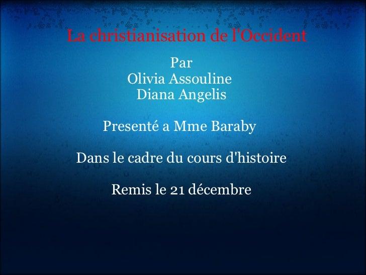 La christianisation de l'Occident Par Olivia Assouline Diana Angelis Presenté a Mme Baraby Dans le cadre du cours d'hist...