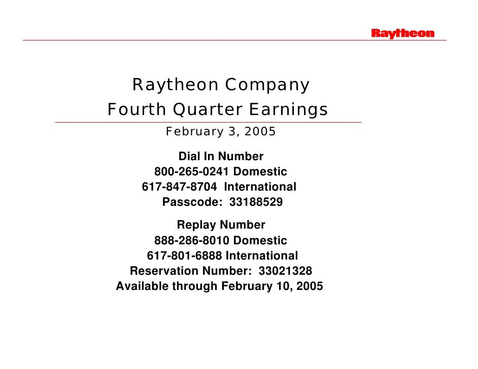 Raytheon Company Fourth Quarter Earnings         February 3, 2005            Dial In Number       800-265-0241 Domestic   ...