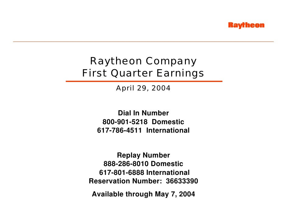 Raytheon Company First Quarter Earnings         April 29, 2004            Dial In Number     800-901-5218 Domestic    617-...