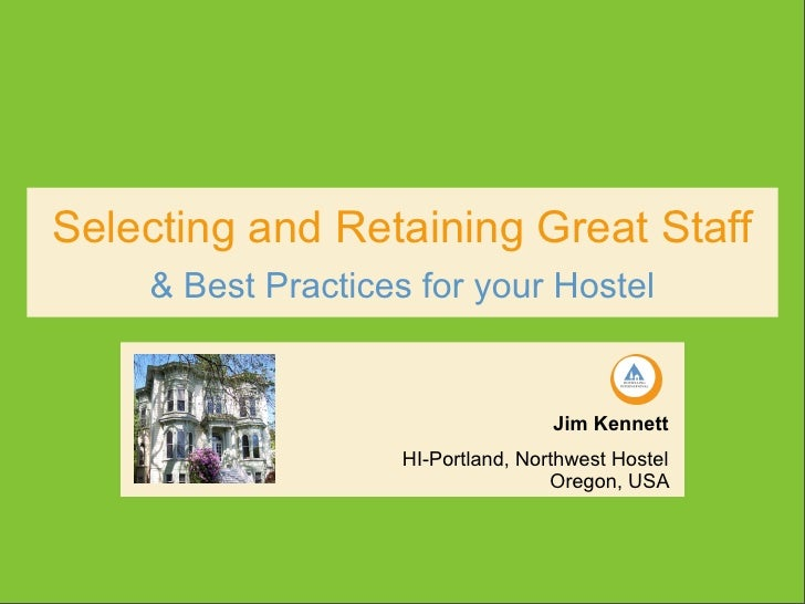 Selecting and Retaining Great Staff    & Best Practices for your Hostel                                   Jim Kennett     ...