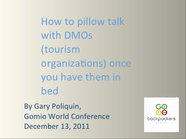 How to pillow talk        with DMOs        (tourism        organiza7ons) once        you have them ...