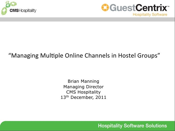 """""""Managing Mul*ple Online Channels in Hostel Groups""""                          Brian Manning                    ..."""