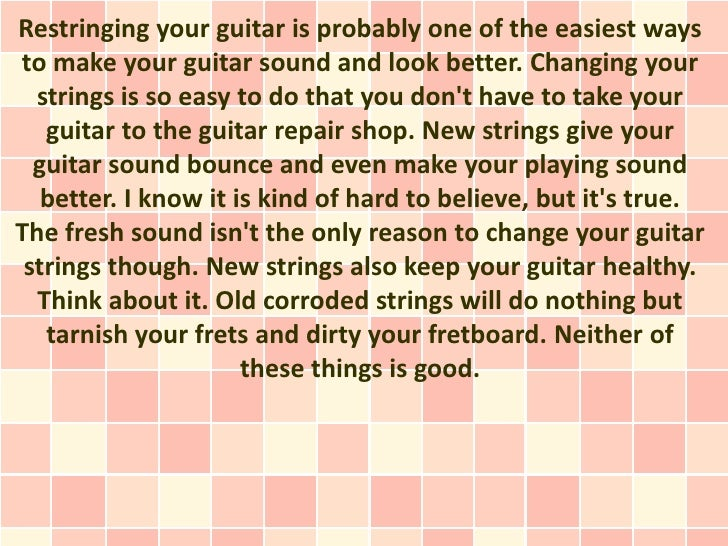 Restringing your guitar is probably one of the easiest waysto make your guitar sound and look better. Changing your  strin...