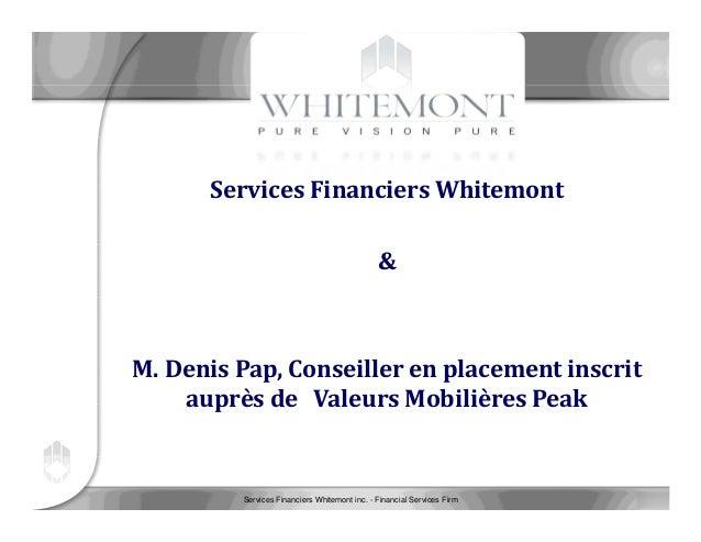 Services Financiers Whitemont inc. - Financial Services Firm 1 /23 ServicesFinanciersWhitemont & M.DenisPap,Conseill...