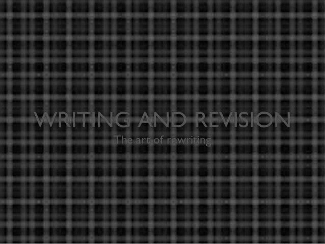 WRITING AND REVISION The art of rewriting