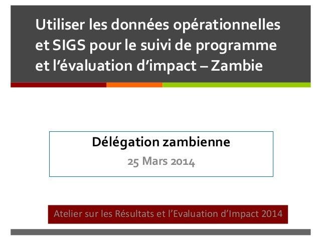 Utiliser les données opérationnelles et SIGS pour le suivi de programme et l'évaluation d'impact – Zambie Atelier sur les ...