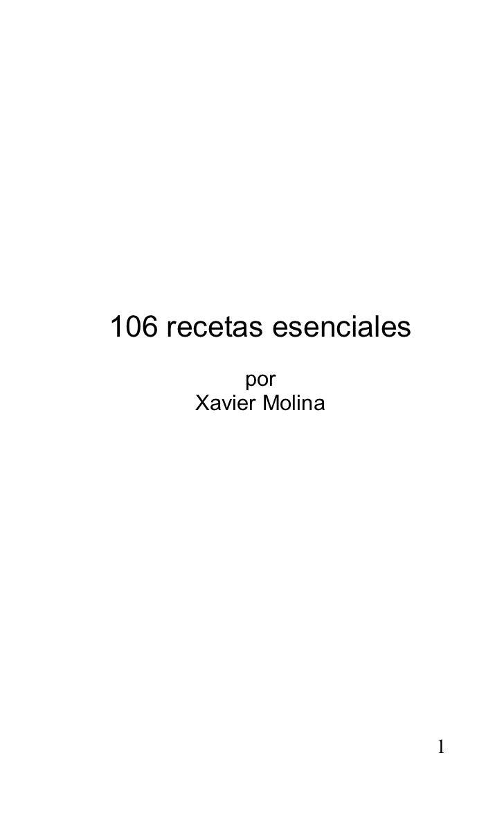 106 recetas esenciales           por      Xavier Molina                         1