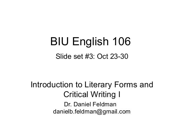 BIU English 106 Slide set #3: Oct 23-30  Introduction to Literary Forms and Critical Writing I Dr. Daniel Feldman danielb....