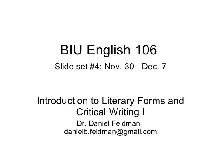 BIU English 106   Slide set #4: Nov. 30 - Dec. 7 Introduction to Literary Forms and Critical Writing I Dr. Daniel Feldman ...