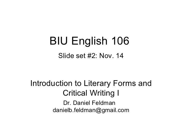 BIU English 106   Slide set #2: Nov. 14 Introduction to Literary Forms and Critical Writing I Dr. Daniel Feldman  [email_a...