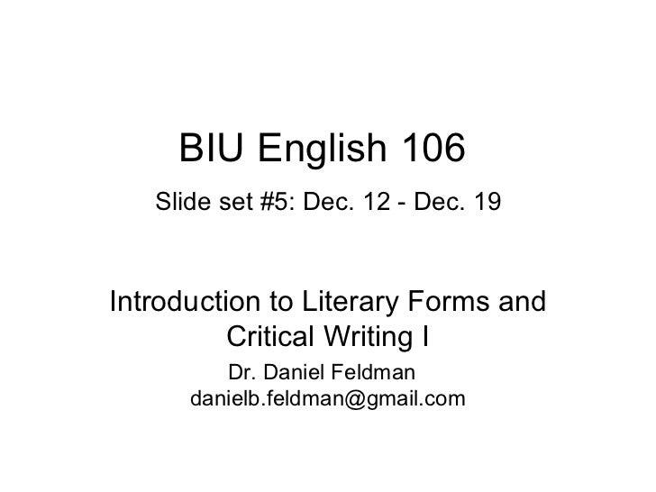 BIU English 106   Slide set #5: Dec. 12 - Dec. 19 Introduction to Literary Forms and Critical Writing I Dr. Daniel Feldman...