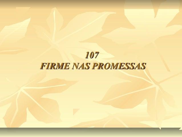 107107 FIRME NAS PROMESSASFIRME NAS PROMESSAS