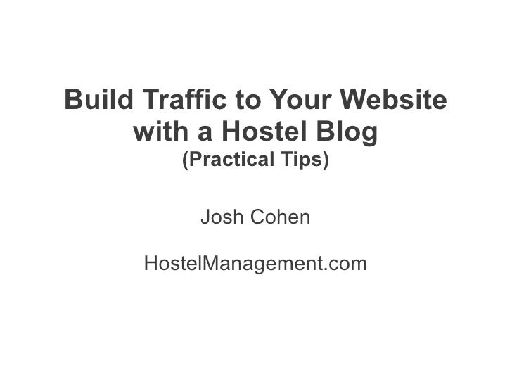 Build Traffic to Your Website     with a Hostel Blog         (Practical Tips)           Josh Cohen      HostelManagement.com