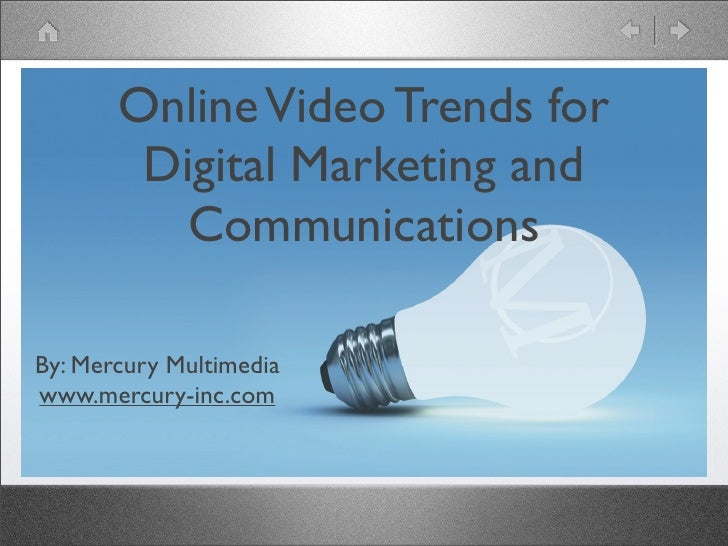 Online Video Trends for         Digital Marketing and           Communications  By: Mercury Multimedia www.mercury-inc.com