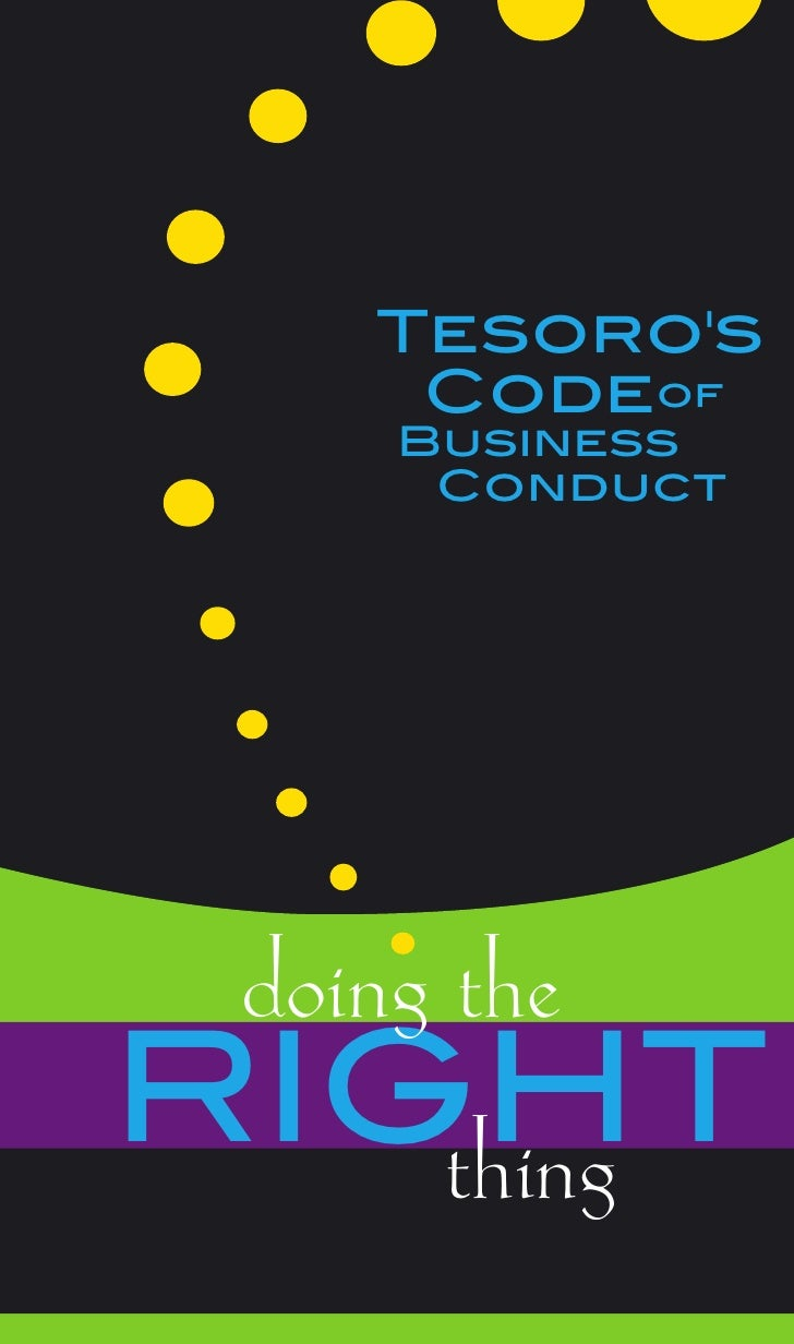 Tesoro's      Codeof      Business       Conduct      doing the RIGHT    thing