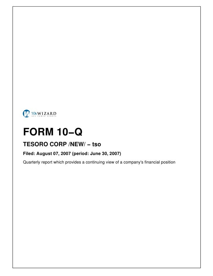 FORM 10−Q TESORO CORP /NEW/ − tso Filed: August 07, 2007 (period: June 30, 2007) Quarterly report which provides a continu...