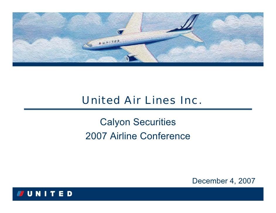 United Air Lines Inc.    Calyon Securities    Calyon Securities 2007 Airline Conference 2007 Airline Conference           ...