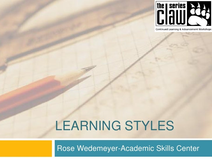 LEARNING STYLES Rose Wedemeyer-Academic Skills Center