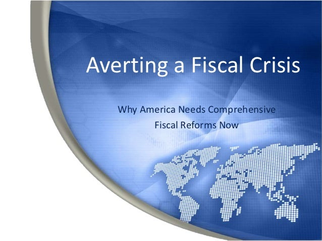 Averting a Fiscal Crisis   Why America Needs Comprehensive         Fiscal Reforms Now