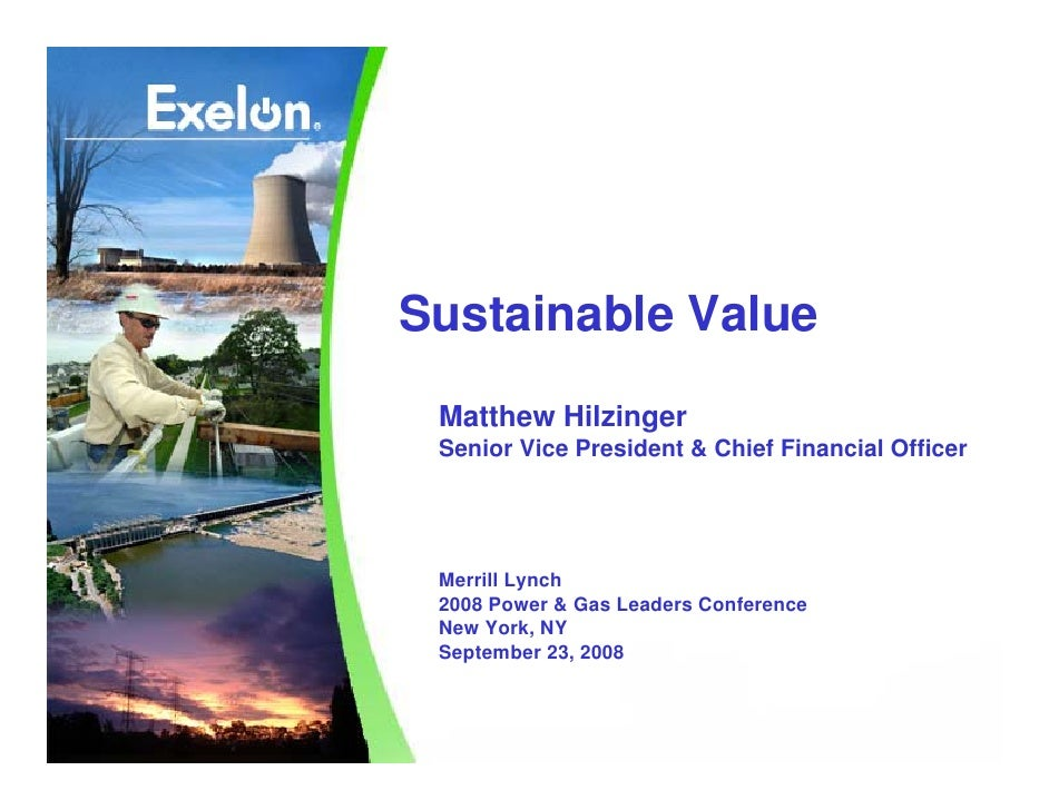 Sustainable Value  Matthew Hilzinger  Senior Vice President & Chief Financial Officer      Merrill Lynch  2008 Power & Gas...