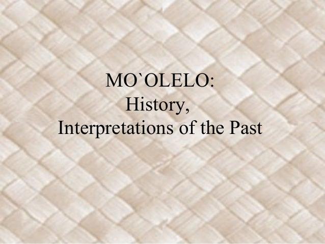 MO`OLELO: History, Interpretations of the Past