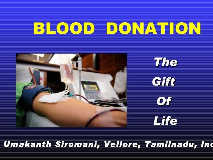 BLOOD  DONATION <ul><li>The </li></ul><ul><li>Gift  </li></ul><ul><li>Of  </li></ul><ul><li>Life </li></ul>By Umakanth Sir...