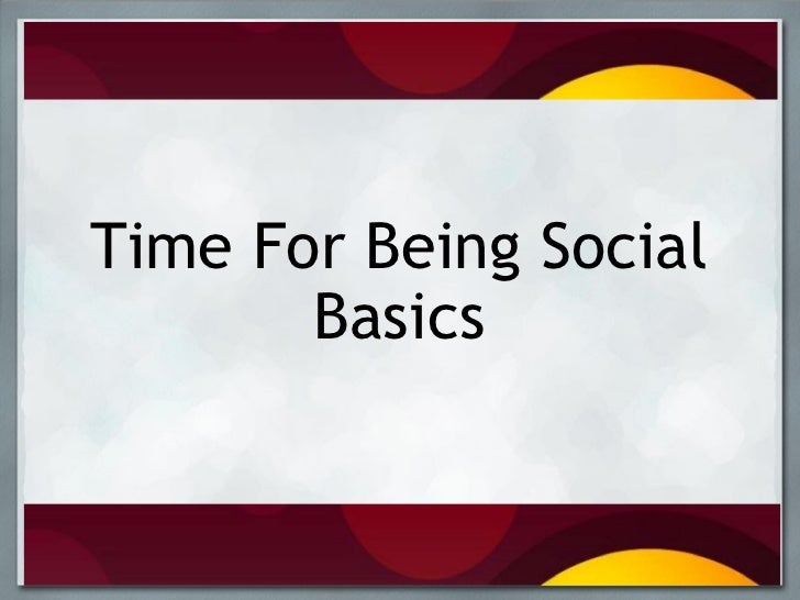 Time For Being Social Basics