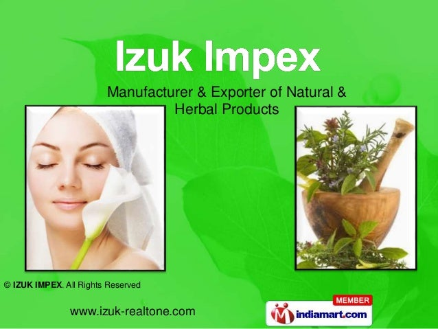 www.izuk-realtone.com © IZUK IMPEX. All Rights Reserved Manufacturer & Exporter of Natural & Herbal Products