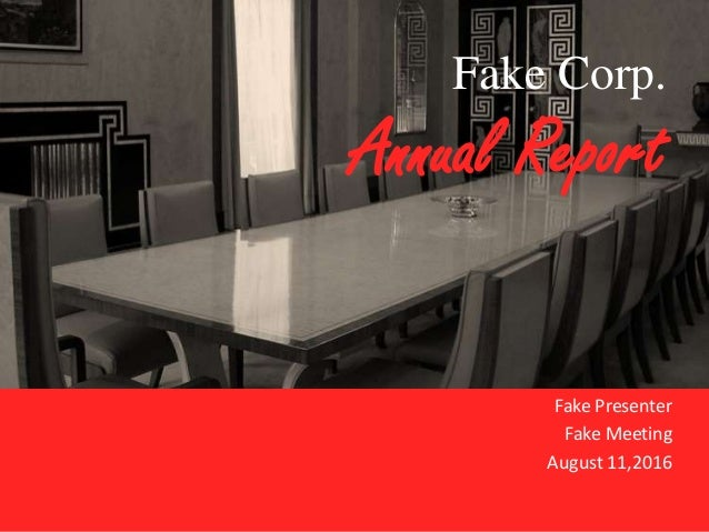 Fake Corp.Annual ReportFake PresenterFake MeetingAugust 11,2016