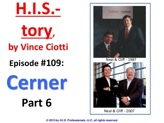 H.I.S.- tory, by Vince Ciotti © 2013 by H.I.S. Professionals, LLC, all rights reserved. Episode #109: Cerner Part 6 Neal &...