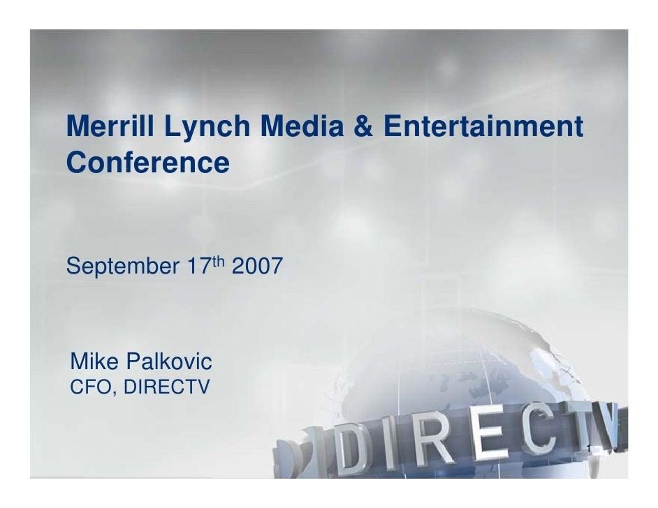 Merrill Lynch Media & Entertainment Conference   September 17th 2007    Mike Palkovic CFO, DIRECTV                        ...