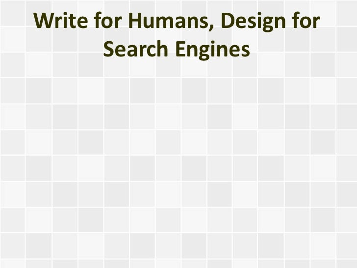 Write for Humans, Design for       Search Engines