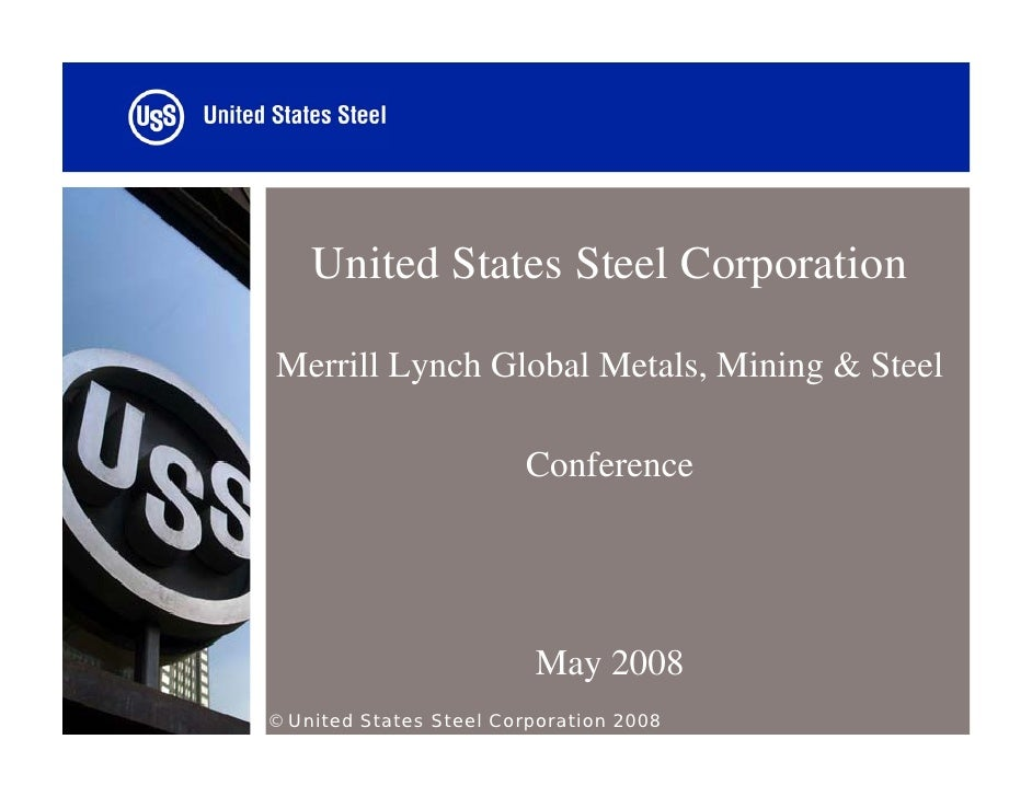 United States Steel Corporation  Merrill Lynch Global Metals, Mining & Steel                          Conference          ...